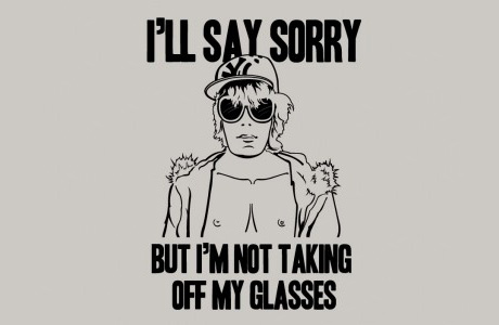 I'll say sorry but I am not taking off my glasses!